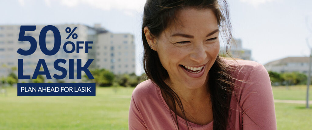 Plan ahead for LASIK - take 50% off!